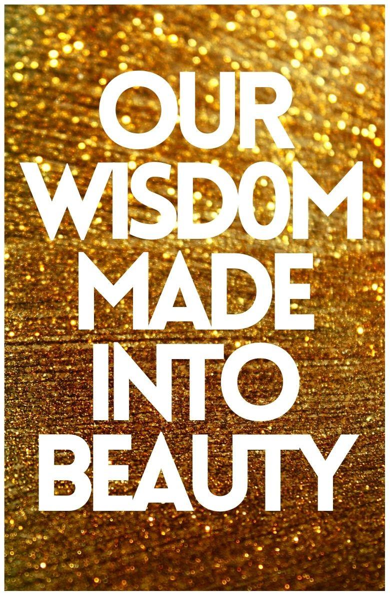 Our Wisdom Made into Beauty (1)